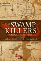 The Swamp Killers ebook by Sarah M. Chen, E.A. Aymar, Hilary Davidson,...