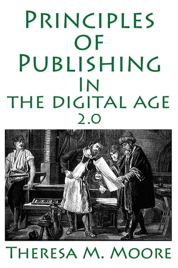 Principles of Publishing In The Digital Age 2.0 ebook by Theresa M. Moore