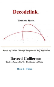 Decodelink: BOOK THREE... Finding Peace of Mind Through Progressive Self Reflection ebook by Daveed Guillermo