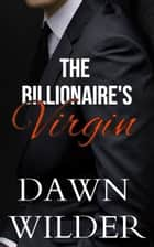 Billionaire's Virgin (Billionaire Romance) ebook by Dawn Wilder