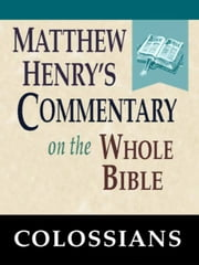 Matthew Henry's Commentary on the Whole Bible-Book of Colossians ebook by Matthew Henry
