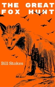 The Great Fox Hunt ebook by Bill Stokes