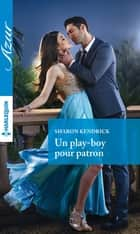 Un play-boy pour patron ebook by Sharon Kendrick