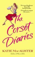 The Corset Diaries ebook by Katie Macalister