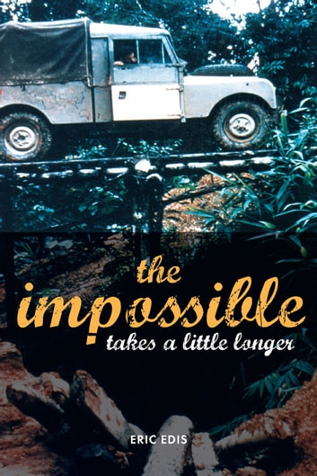 The Impossible Takes a Little Longer ebook by Eric Edis