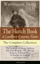 The Sketch Book of Geoffrey Crayon, Gent. - The Complete Collection (Illustrated) - The Legend of Sleepy Hollow, Rip Van Winkle, The Voyage, Roscoe, A Royal Poet, A Sunday in London and many more ebook by Washington Irving, Randolph Caldecott