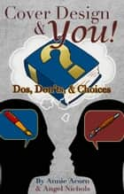 Cover Design and YOU! - Dos, Don'ts, and Choices ebook by Annie Acorn, Angel Nichols