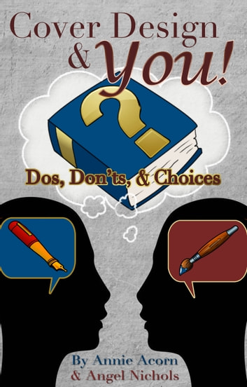 Cover Design and YOU! - Dos, Don'ts, and Choices ebook by Annie Acorn,Angel Nichols