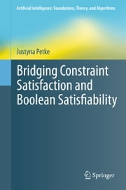 Bridging Constraint Satisfaction and Boolean Satisfiability ebook by Justyna Petke