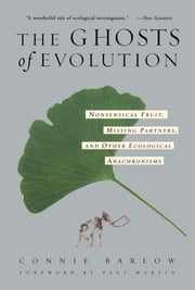 The Ghosts Of Evolution - Nonsensical Fruit, Missing Partners, and Other Ecological Anachronisms ebook by Connie Barlow