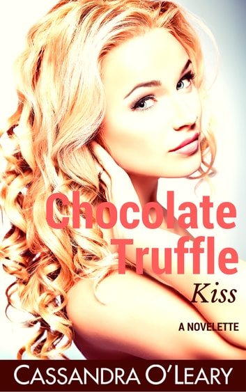 Chocolate Truffle Kiss ebook by Cassandra O'Leary