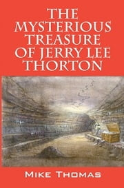 The Mysterious Treasure of Jerry Lee Thorton ebook by Mike Thomas
