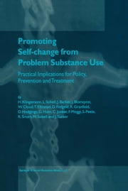 Promoting Self-Change from Problem Substance Use - Practical Implications for Policy, Prevention and Treatment ebook by Harald Klingemann,Linda C. Sobell,J. Barker,J. Blomqvist,W. Cloud,T. Ellinstad,D. Finfgeld,R. Granfield,D. Hodgings,G. Hunt,C. Junker,F. Moggi,S. Peele,R. Smart,Mark Sobell,J. Tucker
