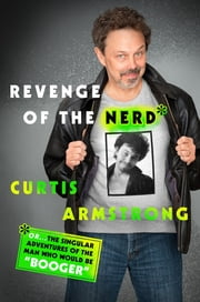 Revenge of the Nerd - Or . . . The Singular Adventures of the Man Who Would Be Booger ebook by Kobo.Web.Store.Products.Fields.ContributorFieldViewModel