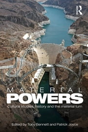 Material Powers - Cultural Studies, History and the Material Turn ebook by Tony Bennett,Patrick Joyce