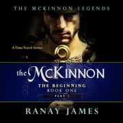 The McKinnon The Beginning: Book 1 Part 1 The McKinnon Legends (A Time Travel Series) audiobook by Ranay James