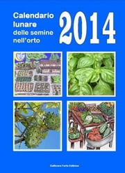 Calendario lunare delle semine nell'orto 2014 ebook by Kobo.Web.Store.Products.Fields.ContributorFieldViewModel