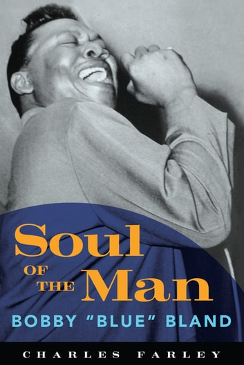 "Soul of the Man - Bobby ""Blue"" Bland ebook by Charles Farley"
