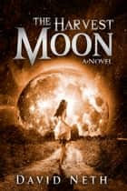 The Harvest Moon - Standard Edition ebook by David Neth