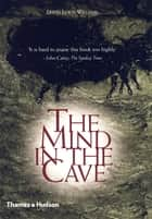 The Mind in the Cave - Consciousness and the Origins of Art ebook by David Lewis-Williams