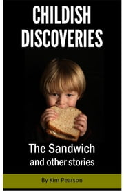 Childish Discoveries: The Sandwich and Other Stories ebook by Kim Pearson