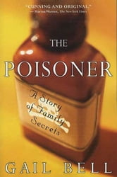 The Poisoner - A Story of Family Secrets ebook by Gail Bell