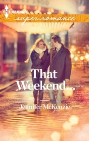 That Weekend... ebook by Jennifer McKenzie