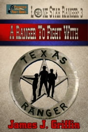 Lone Star Ranger #3: A Ranger to Fight With ebook by James J. Griffin