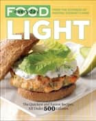 Everyday Food: Light - The Quickest and Easiest Recipes, All Under 500 Calories ebook by Martha Stewart Living Magazine