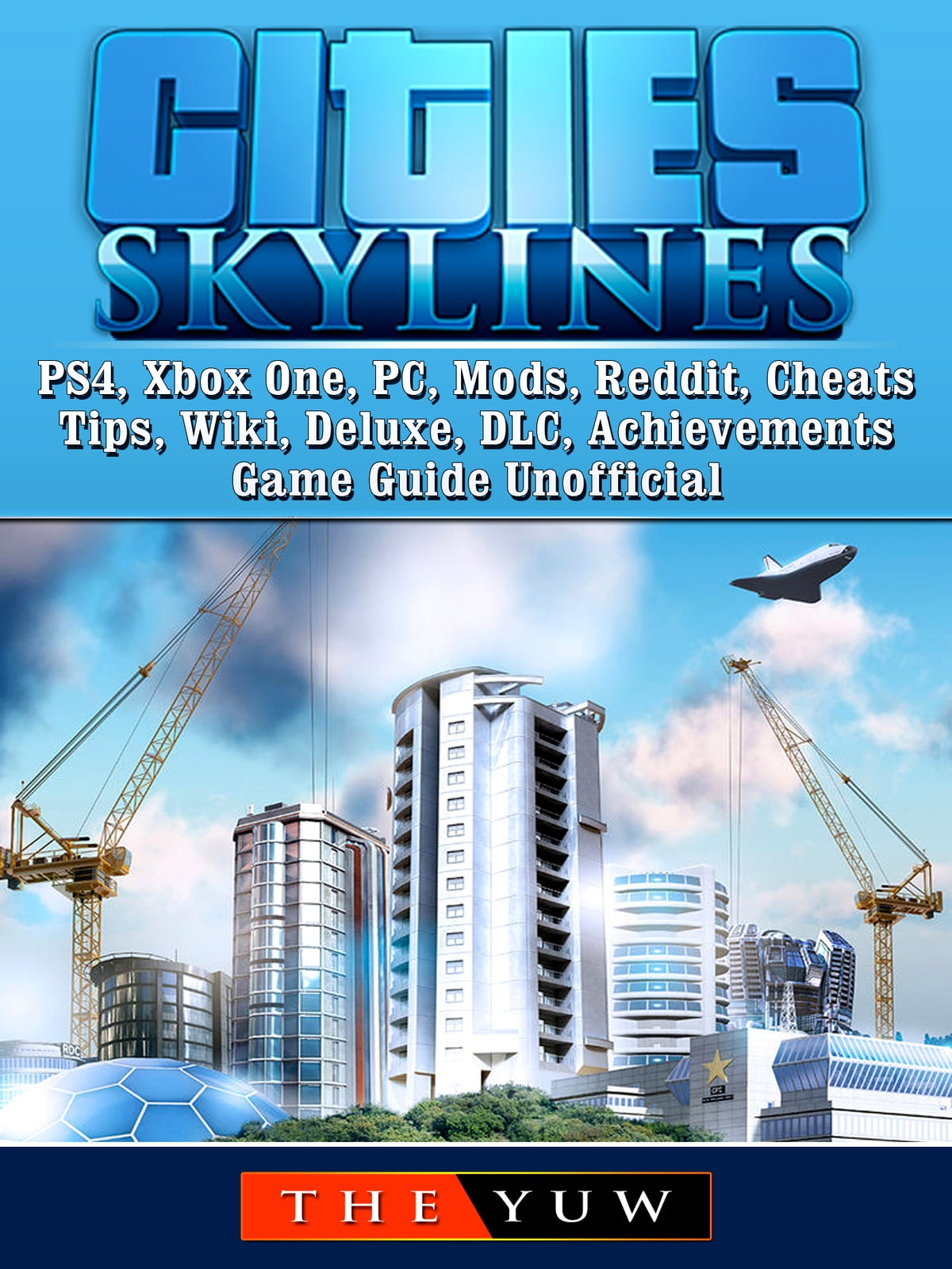 Cities Skylines PS4, Xbox One, PC, Mods, Reddit, Cheats, Tips, Wiki,  Deluxe, DLC, Achievements, Game Guide Unofficial ebooks by The Yuw -  Rakuten Kobo