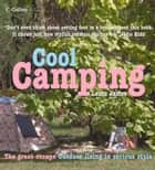 Cool Camping: Sleeping, Eating, and Enjoying Life Under Canvas ebook by Laura James