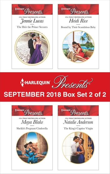 Harlequin Presents September 2018 - Box Set 2 of 2 - The Heir the Prince Secures\Sheikh's Pregnant Cinderella\Bound by Their Scandalous Baby\The King's Captive Virgin ekitaplar by Jennie Lucas,Maya Blake,Heidi Rice,Natalie Anderson