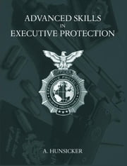 Advanced Skills in Executive Protection ebook by Hunsicker, A.