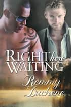 Right Here Waiting ebook by Remmy Duchene
