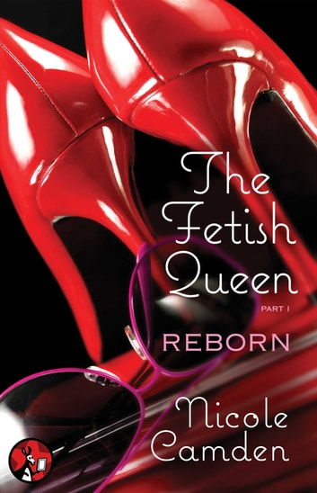 The Fetish Queen, Part One: Reborn ebook by Nicole Camden