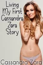 Living My First Cassandra Zara Story ebook by Cassandra Zara