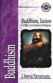 Buddhism - Buddhism, Taoism and Other Far Eastern Religions ebook by J. Isamu Yamamoto,Alan W. Gomes