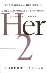 Her-2 - The Making of Herceptin, a Revolutionary Treatment for Breast Cancer ebook by Robert Bazell