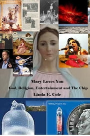 Mary Loves You - God, Religion, Entertainment and The Chip ebook by Linda E. Cole