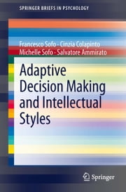 Adaptive Decision Making and Intellectual Styles ebook by Francesco Sofo,Cinzia Colapinto,Michelle Sofo,Salvatore Ammirato