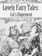 Cat's Elopement ebook by Lovely Fairy Tales