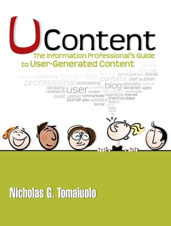 UContent: The Information Professional's Guide to User-Generated Content ebook by Nicholas G. Tomaiuolo