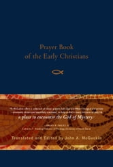 Prayer Book of the Early Christians ebook by McGuckin, John