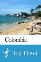 Colombia Travel Guide - Tiki Travel ebook by Tiki Travel