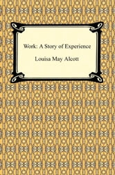 Work: A Story of Experience ebook by Louisa May Alcott