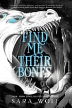 Find Me Their Bones ebook by Sara Wolf