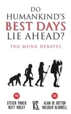 Do Humankind's Best Days Lie Ahead? - The Munk Debates eBook by Steven Pinker, Matt Ridley, Alain &#100&#101 Botton,...