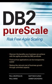 DB2 pureScale: Risk Free Agile Scaling ebook by Paul Zikopoulos,Aamer Sachedina,Matthew Huras,Paul Awad