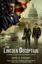 The Lincoln Deception (A Fraser and Cook Historical Mystery, Book 1) ebook by David O. Stewart, William Martin
