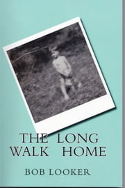 The Long Walk Home ebook by Bob Looker